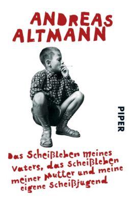 Das Scheißleben meines Vaters, das Scheißleben meiner Mutter und meine eigene Scheißjugend - Andreas Altmann pdf epub
