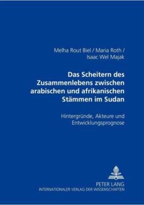 Das Scheitern des Zusammenlebens zwischen arabischen und afrikanischen Stämmen im Sudan, Melha Rout Biel, Maria Roth, Isaac Wel Majak