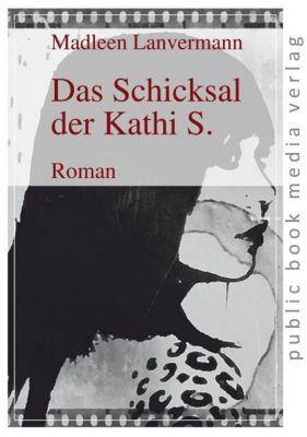 Das Schicksal der Kathi S. - Madleen Lanvermann pdf epub