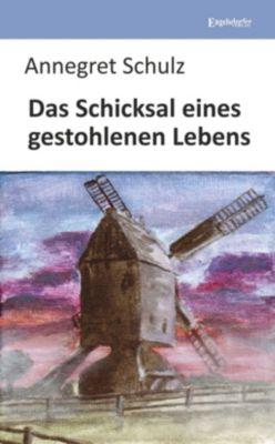 Das Schicksal eines gestohlenen Lebens - Annegret Schulz |