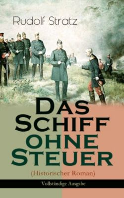 Das Schiff ohne Steuer (Historischer Roman) - Vollständige Ausgabe, Rudolf Stratz