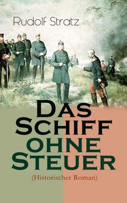 Das Schiff ohne Steuer (Historischer Roman), Rudolf Stratz