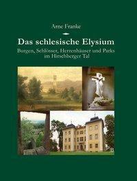 Das schlesische Elysium - Arne Franke  