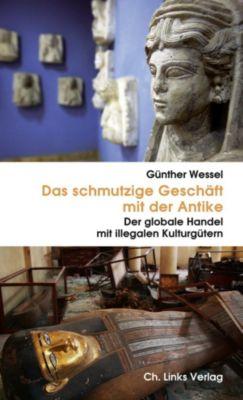 Das schmutzige Geschäft mit der Antike, Günther Wessel