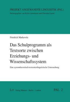 Das Schulprogramm als Textsorte zwischen Erziehungs- und Wissenschaftssystem - Friedrich Markewitz  