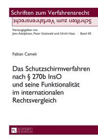 Das Schutzschirmverfahren nach  270b InsO und seine Funktionalitaet im internationalen Rechtsvergleich, Fabian Camek
