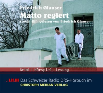 Das Schweizer Radio DRS-Hörbuch: Wachtmeister Studer: Matto regiert, Friedrich Glauser