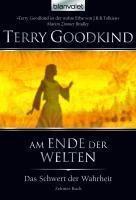Das Schwert der Wahrheit Band 10: Am Ende der Welten - Terry Goodkind |