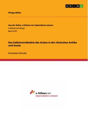 Das Selbstverständnis des Arztes in der römischen Antike und heute, Philipp Müller
