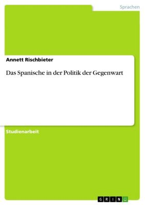 Das Spanische in der Politik der Gegenwart, Annett Rischbieter