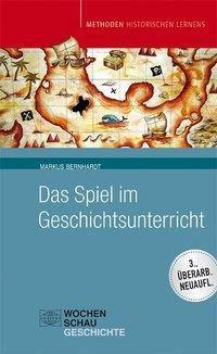 Das Spiel im Geschichtsunterricht, Markus Bernhardt