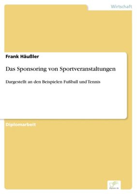 Das Sponsoring von Sportveranstaltungen, Frank Häußler
