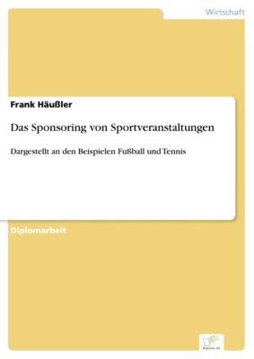 Das Sponsoring von Sportveranstaltungen, Frank Häussler