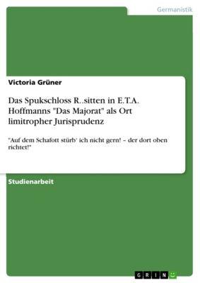 Das Spukschloss R..sitten in E.T.A. Hoffmanns Das Majorat als Ort limitropher Jurisprudenz, Victoria Grüner