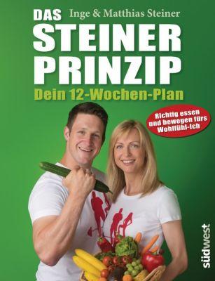 Das Steiner Prinzip - Dein 12-Wochen-Plan, Matthias Steiner, Inge Steiner