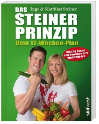Das Steiner Prinzip - Dein 12-Wochen-Plan, Inge Steiner, Matthias Steiner