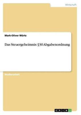 Das Steuergeheimnis: §30 Abgabenordnung, Mark-Oliver Würtz