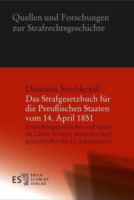 Das Strafgesetzbuch für die Preußischen Staaten vom 14. April 1851 - Dominik Strohkendl  