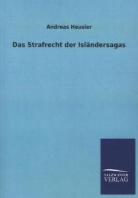 Das Strafrecht der Isländersagas - Andreas Heusler  