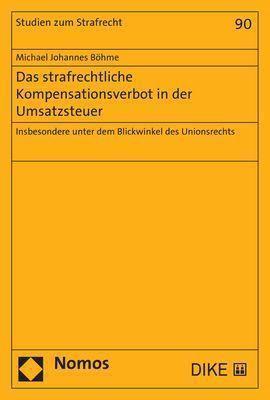 Das strafrechtliche Kompensationsverbot in der Umsatzsteuer, Michael Johannes Böhme