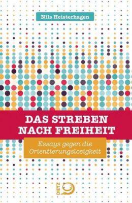 Das Streben nach Freiheit - Nils Heisterhagen |