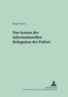 Das System der informationellen Befugnisse der Polizei, Birgit Tischer