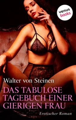 Das tabulose Tagebuch einer gierigen Frau, Walter von Steinen