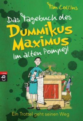 Das Tagebuch des Dummikus Maximus Band 3: Das Tagebuch des Dummikus Maximus im alten Pompeji, Tim Collins