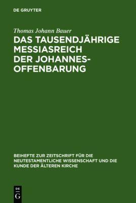 Das tausendjährige Messiasreich der Johannesoffenbarung, Thomas J. Bauer