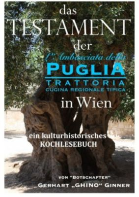 Das Testament der L'Ambasciata della Puglia in Wien - gerhart ginner |