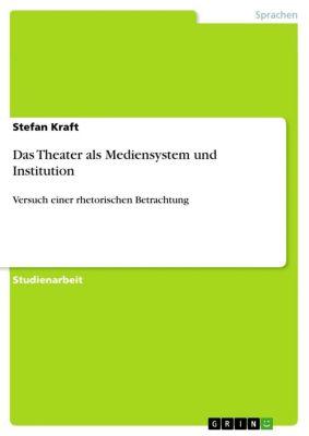 Das Theater als Mediensystem und Institution, Stefan Kraft