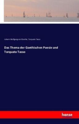Das Thema der Goethischen Poesie und Torquato Tasso, Johann Wolfgang von Goethe, Torquato Tasso