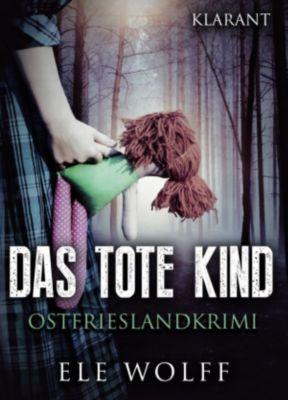 Das tote Kind - Ostfrieslandkrimi., Ele Wolff