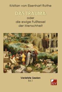 Das Trauma oder die ewige Fußfessel der Menschheit - Kristian von Eisenhart Rothe pdf epub