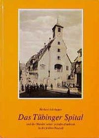 Das Tübinger Spital und der Wandel seiner sozialen Funktion in der frühen Neuzeit, Herbert Aderbauer