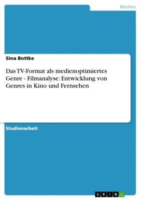 Das TV-Format als medienoptimiertes Genre  -  Filmanalyse: Entwicklung von Genres in Kino und Fernsehen, Sina Bottke