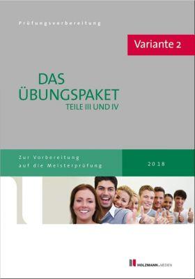 Das Übungspaket Teile III und IV der Meisterprüfung mit Lösungsvorschlägen - Variante 2, Lothar Semper, Bernhard Gress