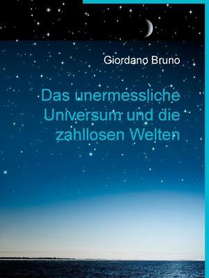 Das unermessliche Universum und die zahllosen Welten, Giordano Bruno