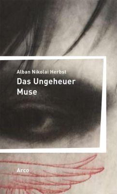 Das Ungeheuer Muse - Alban N. Herbst |