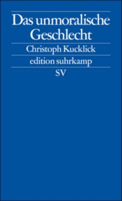 Das unmoralische Geschlecht, Christoph Kucklick