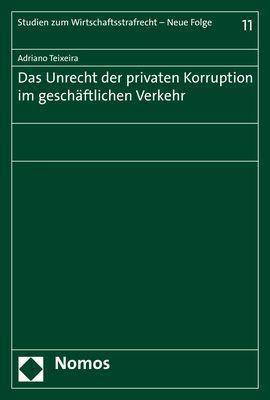 Das Unrecht der privaten Korruption im geschäftlichen Verkehr, Adriano Teixeira
