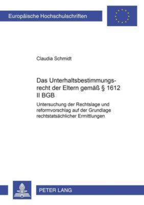 Das Unterhaltsbestimmungsrecht der Eltern gemäß § 1612 II BGB, Claudia Schmidt