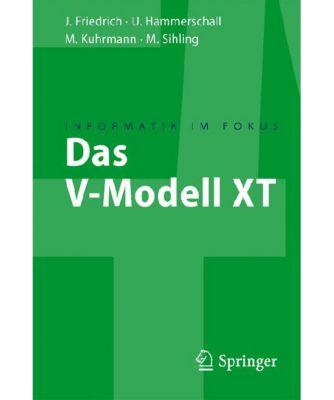 Das V-Modell® XT, Marco Kuhrmann, Ulrike Hammerschall, Jan Friedrich, Marc Sihling