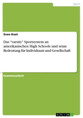 Das varsity Sportsystem an amerikanischen High Schools und seine Bedeutung für Individuum und Gesellschaft, Sven Kost