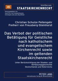Das Verbot der politischen Betaetigung fuer Geistliche nach katholischem und evangelischem Kirchenrecht sowie im geltenden Staatskirchenrecht, Christian Schulze Pellengahr