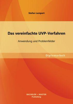 Das vereinfachte UVP-Verfahren: Anwendung und Problemfelder, Stefan Lampert