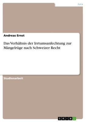 Das Verhältnis der Irrtumsanfechtung zur Mängelrüge nach Schweizer Recht, Andreas Ernst