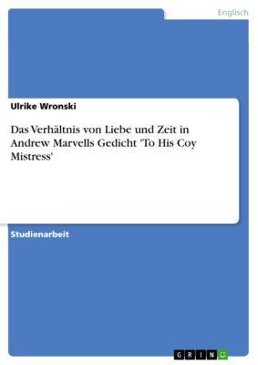 Das Verhältnis von Liebe und Zeit in Andrew Marvells Gedicht 'To His Coy Mistress', Ulrike Wronski