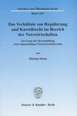Das Verhältnis von Regulierung und Kartellrecht im Bereich der Netzwirtschaften, Michael Heise