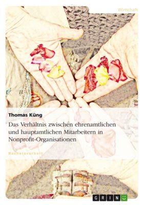Das Verhältnis zwischen ehrenamtlichen und hauptamtlichen Mitarbeitern in Nonprofit-Organisationen, Thomas Küng